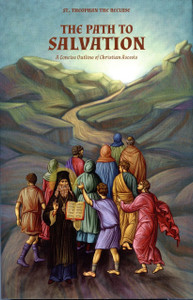 The Path to Salvation, A Manual of Spiritual Transformation by St. Theophan the Recluse