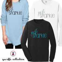 SPARKLE COLLECTION - JUST SPARKLE  t shirt  -  EZT Long Sleeve  Adult  T Shirt - FREE SHIP