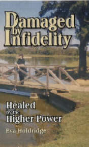 Damaged by Infidelity: Healed by the Higher Power / Holdridge, Eva / Paperback