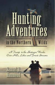 Hunting Adventures in the Northern Wilds / Hammond, Samuel H / Paperback