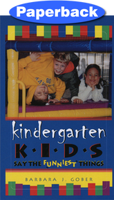 Kindergarten Kids Say the Funniest Things / Gober, Barbara J