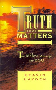 Truth that Matters: The Bible's Message for You / Hayden, Keavin