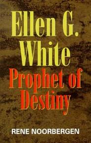 Ellen G White: Prophet of Destiny / Noorbergen, Rene