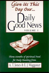 Give Us This Day Our Daily Good News Vol 1 / Jones, Alonzo Trevier; Waggoner, Ellet J