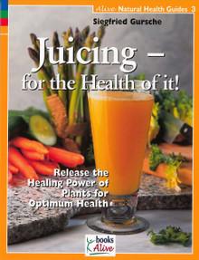 Juicing - For the Health of It! / Gursche, Siegfried