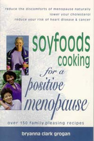 Soyfoods Cooking for a Positive Menopause / Grogan, Bryanna Clark