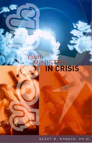 Youth Ministry in Crisis / Harker, Barry R, PhD