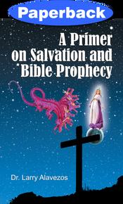 Primer on Salvation and Bible Prophecy, A / Alavezos, Dr Larry / Paperback