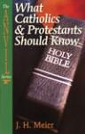 What Catholics & Protestants Should Know / Meier, J H