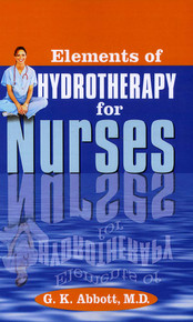 Elements of Hydrotherapy for Nurses / Abbott, George Knapp, MD / LSI