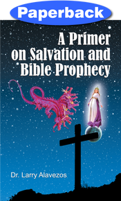 Primer on Salvation and Bible Prophecy, A / Alavezos, Dr Larry / Paperback / LSI