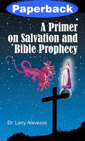 Primer on Salvation and Bible Prophecy, A / Alavezos, Dr Larry / Paperback / LSI