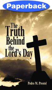 Truth Behind the Lord's Day, The / Prestol, Pedro M / LSI