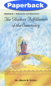 Glorious Fulfillments Of The Sanctuary, The: Seminar II / Treiyer, Alberto R. / Paperback