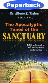 Apocalyptic Times Of The Sanctuary, The: Seminar IV / Treiyer, Alberto R. / Paperback