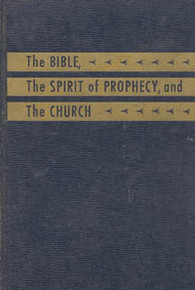 Cover of The Bible, The Spirit of Prophecy, and The Church