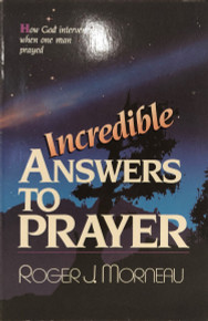 Incredible Answers to Prayer / Morneau, Roger J / (PB/1990-1990/B/USED)