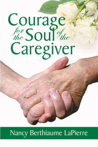 Front cover of Courage for the Soul of the Caregiver