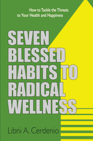 Seven Blessed Habits to Radical Wellness: How to Tackle the Threats to your Health and Happiness / Cerdenio, Libni / Paperback / LSI