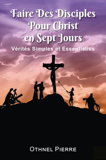 Front cover of Faire Des Disciples Pour Christ en Sept Jours