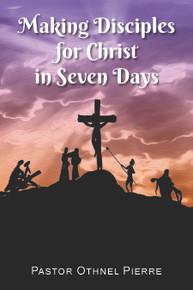 Making Disciples for Christ in Seven Days / Pierre, Othnel / Paperback / LSI