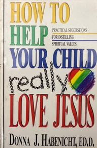How to Help Your Child Really Love Jesus/ Habenicht, Donna J  / (PB/1996-1996/B/USED)