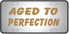 Aged To Perfection Auto Plate
