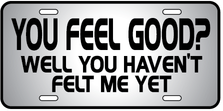 You Feel Good Auto Plate