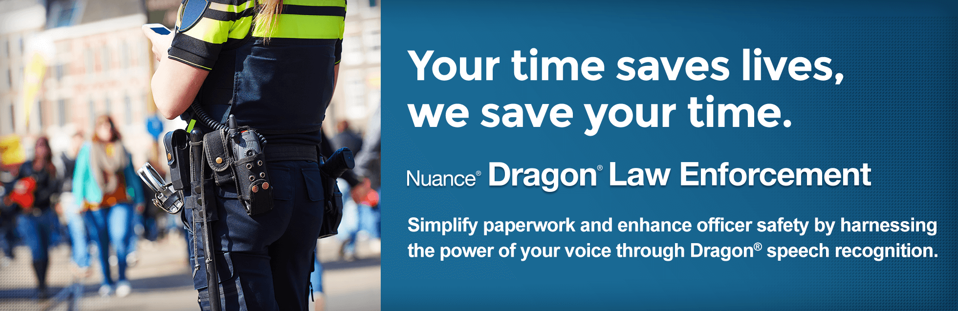 Your time saves lives, we save your time - Nuance Dragon Law Enforcement