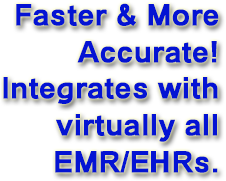 Dragon Medical Practice Edition 4 is Faster and more accurate. Integrates with virtually all EMR/EHRs.