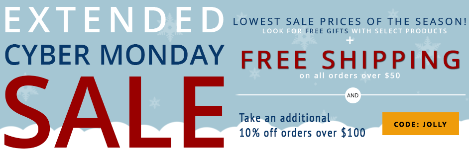 CYBER MONDAY SALE - Lowest prices of the season, along with Free Shipping on all orders over $50 and take an additional 10% off orders over $100 with coupon code: Jolly