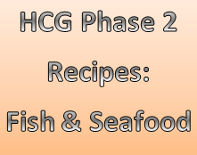 Fish & Seafood recipes for the vlcd phase of the HCG diet.