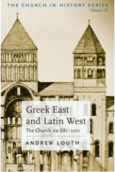 Greek East and Latin West: The Church A.D. 681 - 1071