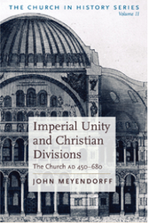 Imperial Unity and Christian Divisions: The Church AD 450 to 680 by John Meyendorff