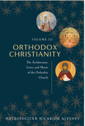 Orthodox Christianity Vol. 3: The Architecture, Icons and Music of the Orthodox Church (Alfeyev)