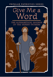 Give Me a Word: The Alphabetical Sayings of the Desert Fathers translated by John Wortley