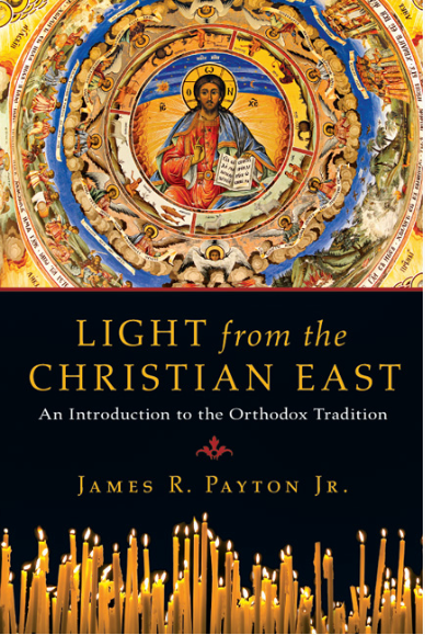 Light from the Christian East: An Introduction to the Orthodox Tradition by James Payton