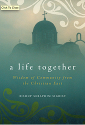 A Life Together: Wisdom of Community from the Christian East by Bishop Seraphim Sigrist