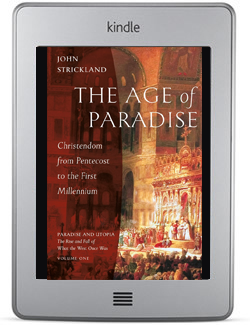 The Age of Paradise: Christendom from Pentecost to the First Millennium - VOLUME ONE Paradise and Utopia: The Rise and Fall of What the West Once Was by John Strickland ebook