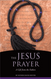 The Jesus Prayer: A Gift from the Fathers