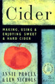 Cider Making, Using and Enjoying Sweet and Hard Cider (Proulx)