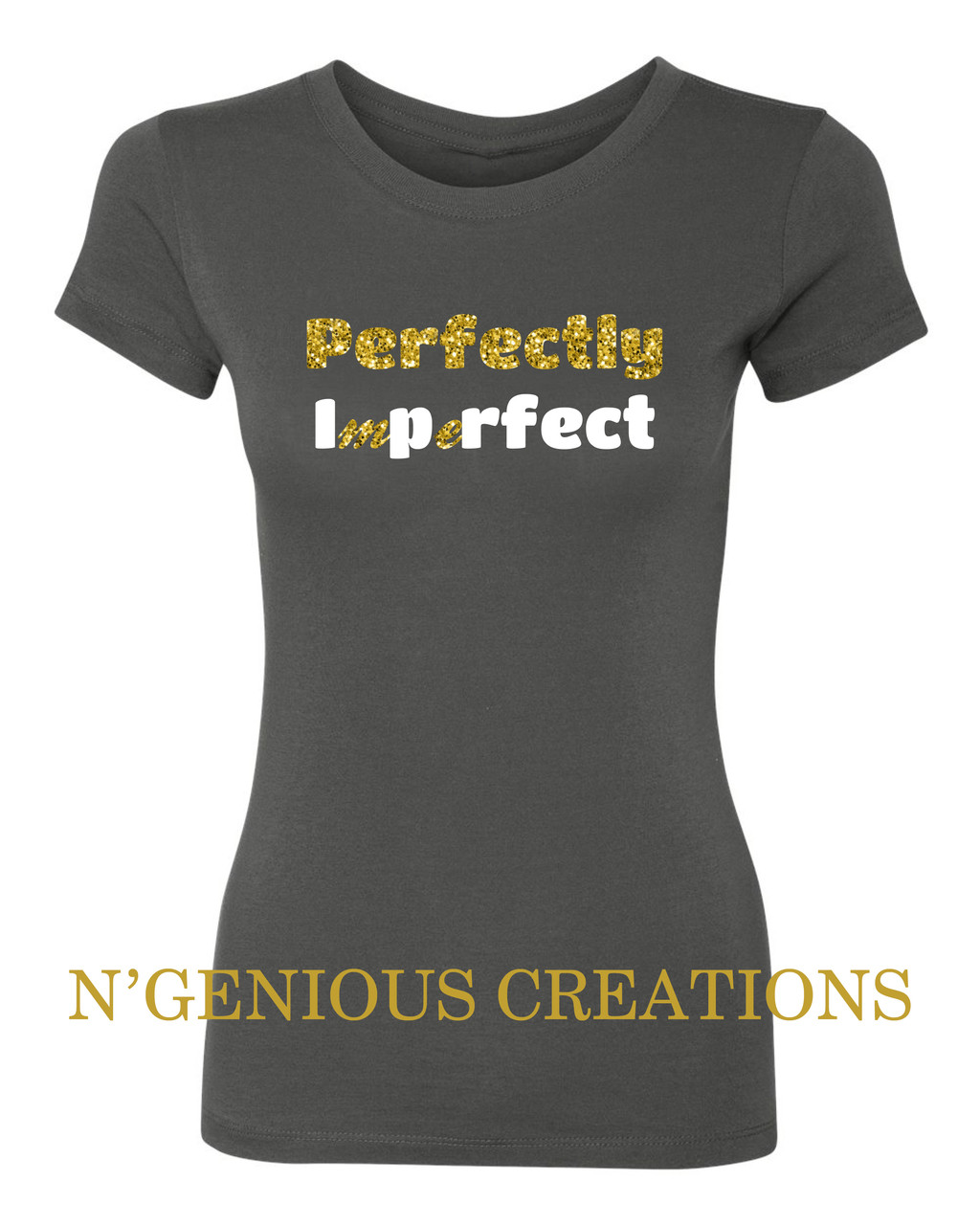 8b35d4763d66 PERFECTLY IMPERFECT WOMENS TSHIRT - N Genious Creations