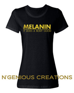 MELANIN DOES A BODY GOOD WOMENS TSHIRT