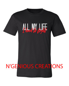 ALL MY LIFE I HAD TO FIGHT MENS TSHIRT