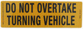Do Not Overtake Turning Vehicle - Alloy Sign