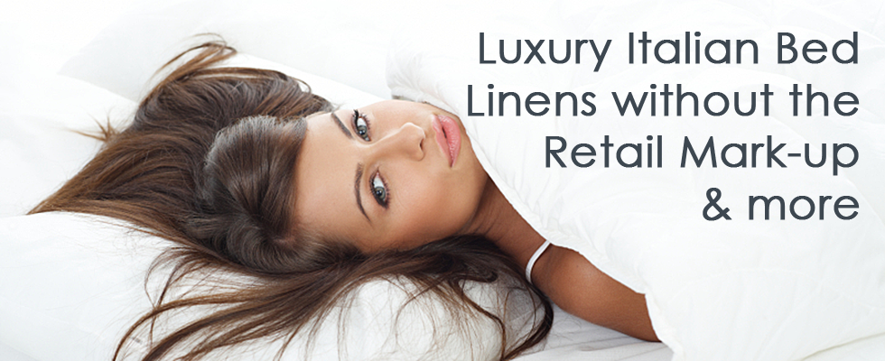 At Vero Linens we make our luxury bed sheets in Italy. Because we do not sell to retailers there is no retail mark-ups. By the world's finest bed sheets at true wholesale prices.