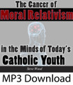 The Cancer of Moral Relativism (MP3)*