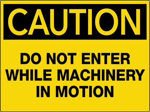 Caution Do Not Enter While Machinery In Motion Wall Sign