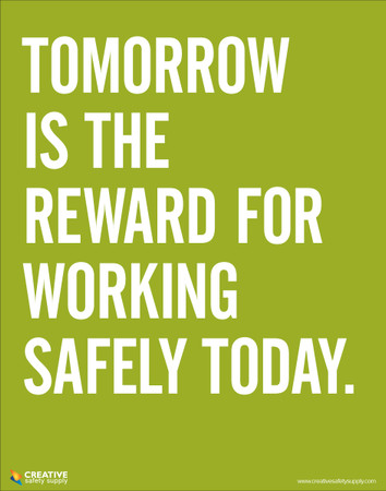 Tomorrow Is The Reward For Working Safely Today Safety