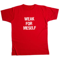 Weak For Meself T-shirt